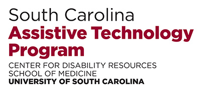 South Carolina Assistive Technology Program Center for Disability Resources School of Medicine University Of South Carolina